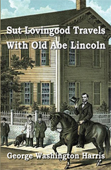 Sut Lovingood Travels With Old Abe Lincoln